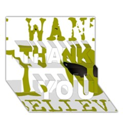I Want To Believe Thank You 3d Greeting Card (7x5)