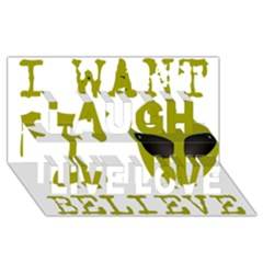 I Want To Believe Laugh Live Love 3D Greeting Card (8x4)