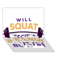 Will Squat For Peanut Butter Love Bottom 3d Greeting Card (7x5)