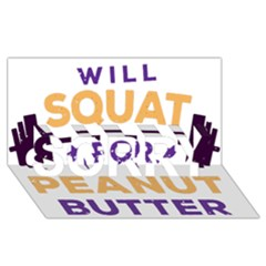 Will Squat For Peanut Butter SORRY 3D Greeting Card (8x4)