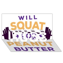 Will Squat For Peanut Butter Hugs 3d Greeting Card (8x4)