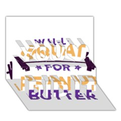 Will Squat For Peanut Butter You Did It 3D Greeting Card (7x5)