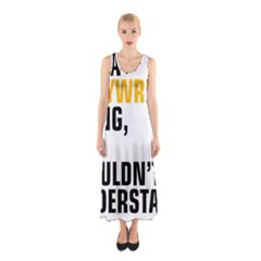It a Copywriting Thing, you wouldn t understand Sleeveless Maxi Dress