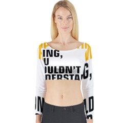 It a Copywriting Thing, you wouldn t understand Long Sleeve Crop Top