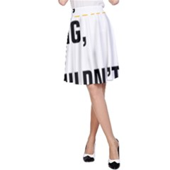 It a Copywriting Thing, you wouldn t understand A-Line Skirt
