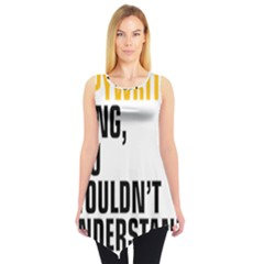 It a Copywriting Thing, you wouldn t understand Sleeveless Tunic
