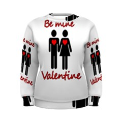 Be mine Valentine Women s Sweatshirt