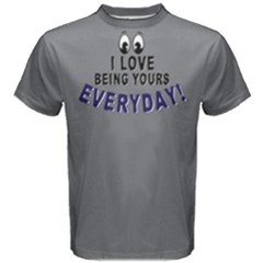 I Love Being Yours Everyday   Men s Cotton Tee