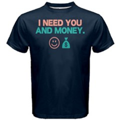 I Need You And Money   Men s Cotton Tee