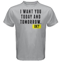 I want you today and tomorrow - Men s Cotton Tee