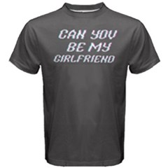 Grey can you be my girlfriend Men s Cotton Tee
