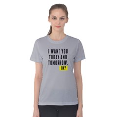I Want You Today And Tomorrow   Women s Cotton Tee