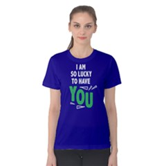 I Am So Lucky To Have You   Women s Cotton Tee