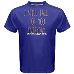 I still fall for you everyday - Men s Cotton Tee