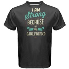 Grey I am strong because of my girlfriend Men s Cotton Tee
