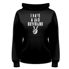 I Have A Bad Boyfriend   Women s Pullover Hoodie