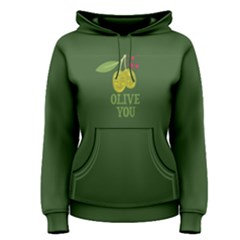 Green Olive You  Women s Pullover Hoodie