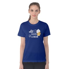 Blue All You Need Is A Beer  Women s Cotton Tee