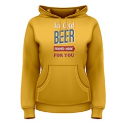 Yellow Ice Cold Beer Served Here For You  Women s Pullover Hoodie