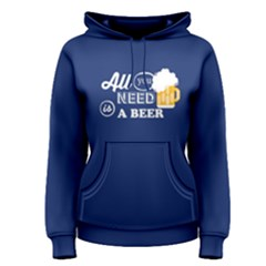 Blue all you need is a beer  Women s Pullover Hoodie