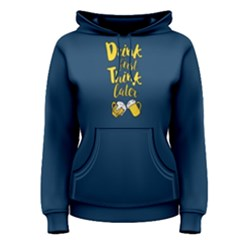 Blue Drink First Think Later  Women s Pullover Hoodie
