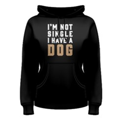 I m Not Single I Have A Dog   Women s Pullover Hoodie
