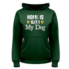 Home is with my dog - Women s Pullover Hoodie