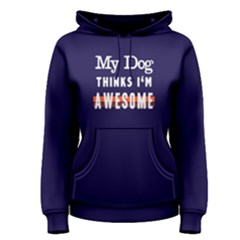 My dog thinks I  m awsome - Women s Pullover Hoodie