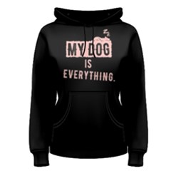 My dog is everything - Women s Pullover Hoodie