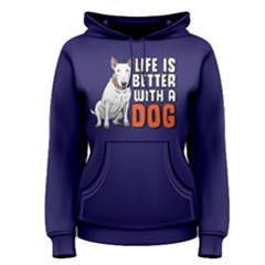 Life is better with a dog - Women s Pullover Hoodie