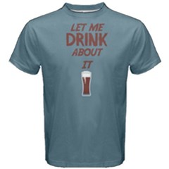 Blue Let Me Drink About It  Men s Cotton Tee