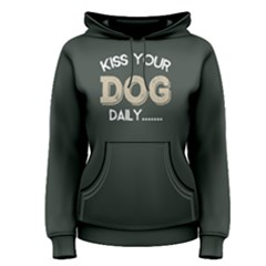 Kiss Your Dog Daily   Women s Pullover Hoodie