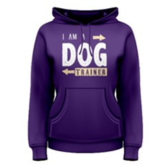 I am a dog trainer - Women s Pullover Hoodie