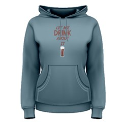 Blue Let Me Drink About It Women s Pullover Hoodie