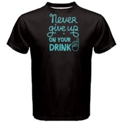 Black Never Give Up On Your Drink  Men s Cotton Tee