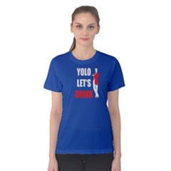 Blue yolo let s drink  Women s Cotton Tee