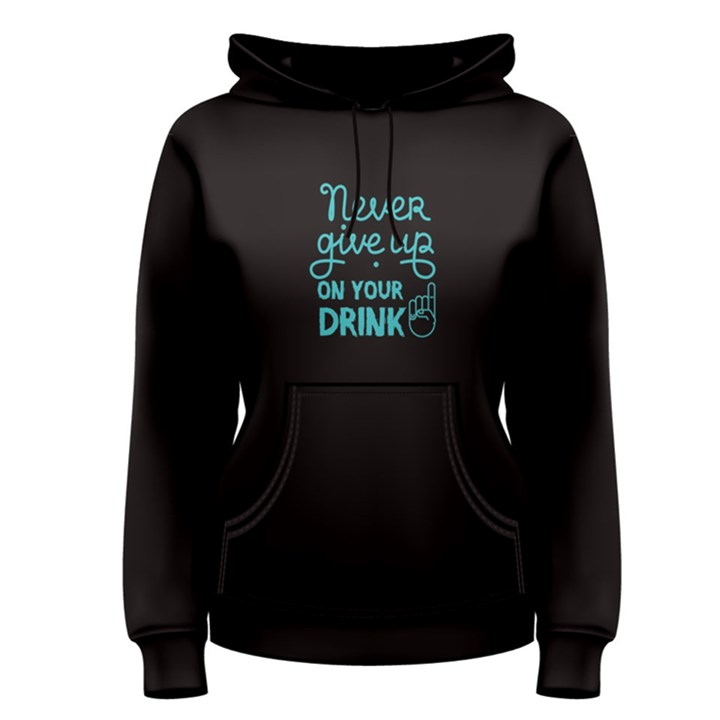 Black never give up on your drink  Women s Pullover Hoodie