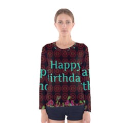 Happy Birthday! Women s Long Sleeve Tee