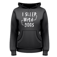 I Sleep With Dogs   Women s Pullover Hoodie