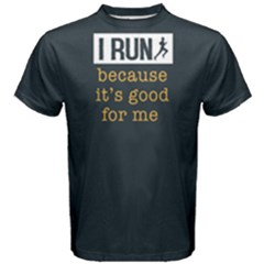 I run becasue it s good for me - Men s Cotton Tee