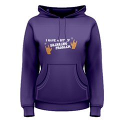 Purple I Have A Bit Of Drinking Problem Women s Pullover Hoodie