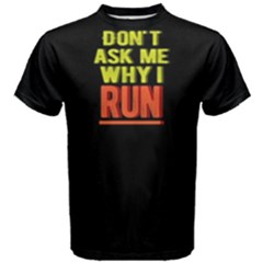 Don t ask me why I run - Men s Cotton Tee