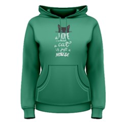 Green A Home Without A Cat Is Just A House Women s Pullover Hoodie