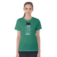 Green A Home Without A Cat Is Just A House  Women s Cotton Tee