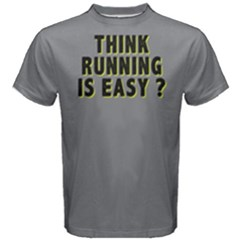Think running is easy ? - Men s Cotton Tee