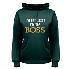 I m Not Bossy I m The Boss   Women s Pullover Hoodie
