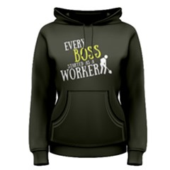 Every Boss Started As A Worker   Women s Pullover Hoodie