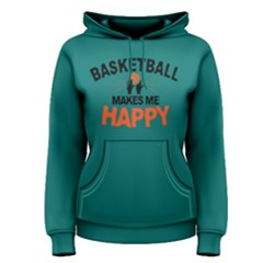 Basketball makes me happy - Women s Pullover Hoodie