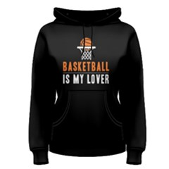Basketball is my lover - Women s Pullover Hoodie