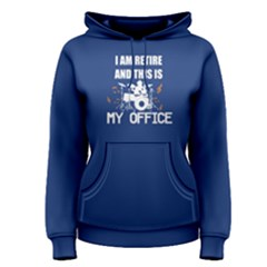 Blue I Am Retire And Ths Is My Office Women s Pullover Hoodie